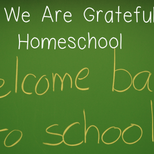 Why We are Grateful to Homeschool
