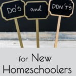 It's sometimes overwhelming to get started homeschooling. Here are some Do's and Don'ts for brand-new homeschoolers to help navigate homeschooling in the beginning.
