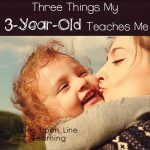 Three Things My 3-Year-Old Teaches Me