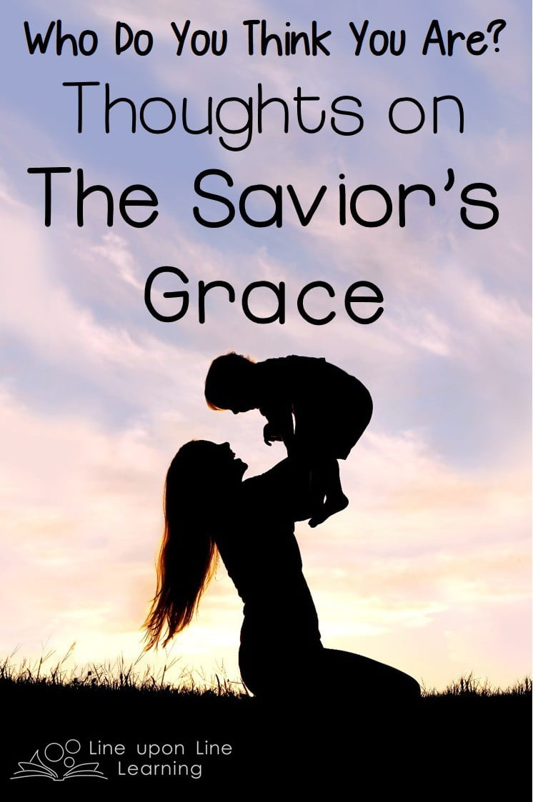 Who Do You Think You Are? Thoughts on the Savior's Grace