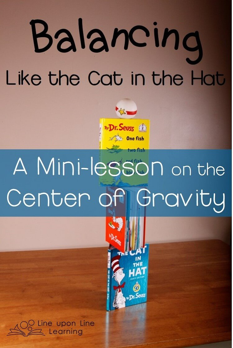 We learned about the center of gravity after we read The Cat in the Hat and practiced balancing items.