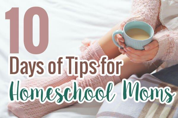10 Days of Tips for Homeschool Moms